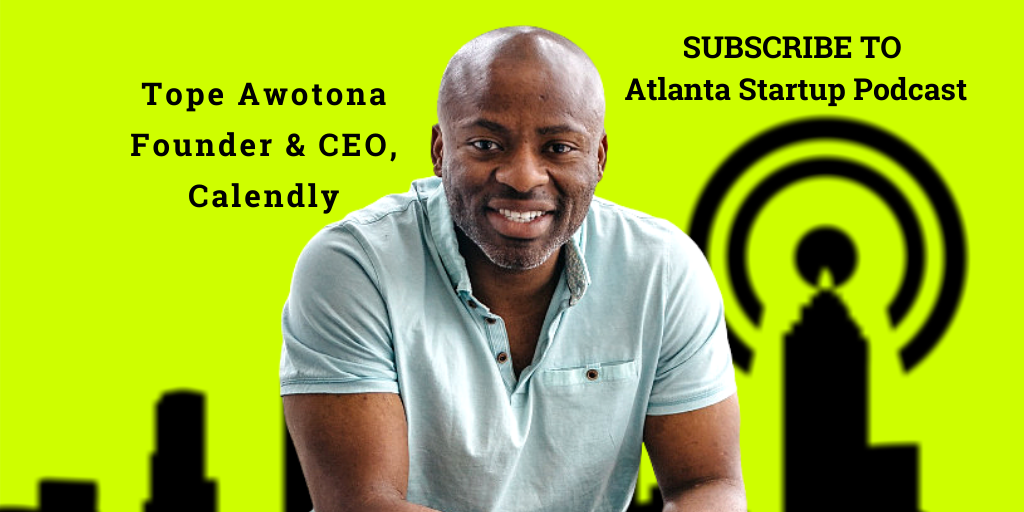 Ep. 48 –  Meet Tope Awotona, Founder & CEO, Calendly