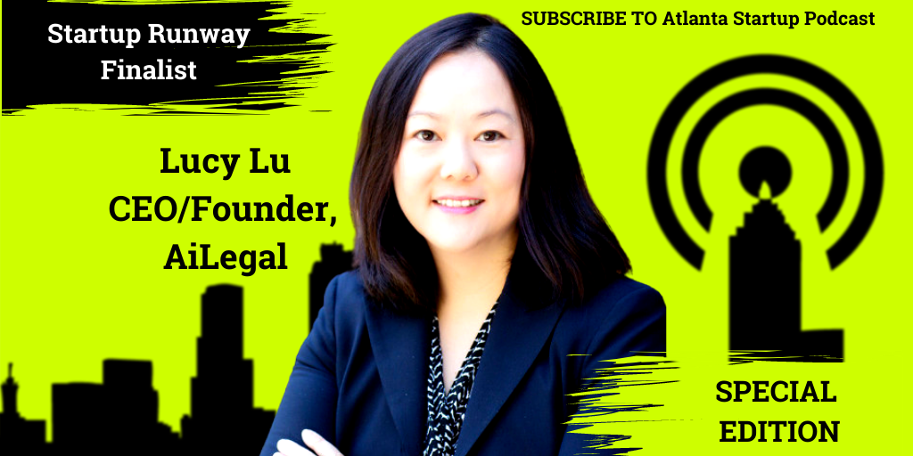 Ep. 63 – Startup Runway Finalist, Lucy Lu, CEO/Founder, AiLegal