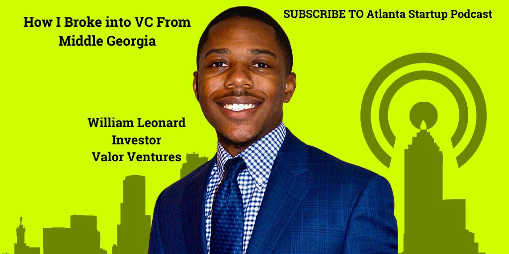 Ep. 62 – How Valor Investor William Leonard Broke Into Venture Capital From Middle Georgia