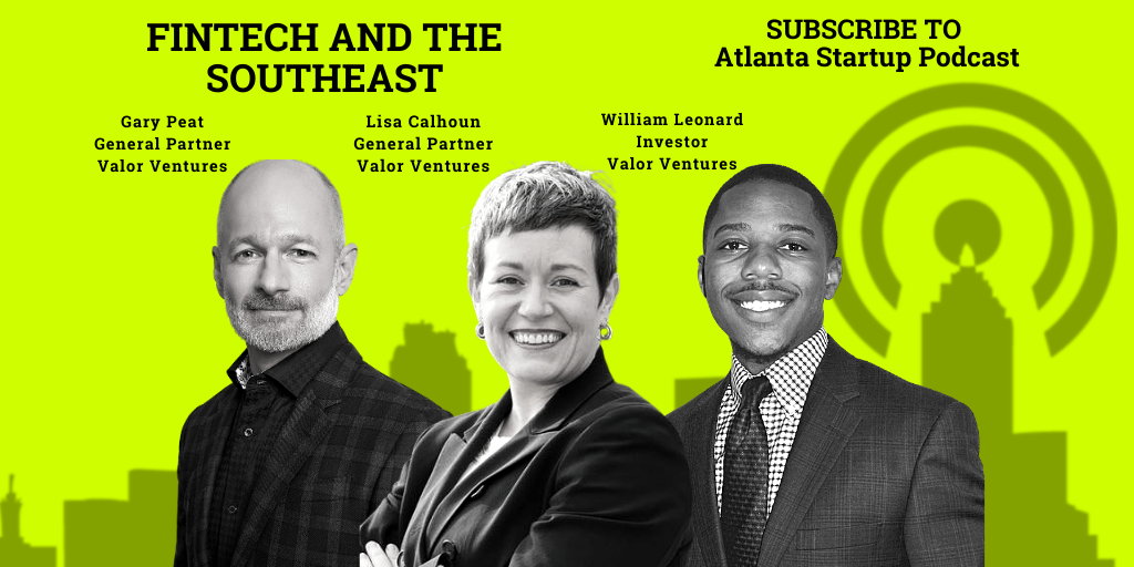 Ep. 68 – $1B In Fintech Startup Investments in the Southeast with Gary Peat, Lisa Calhoun and William Leonard