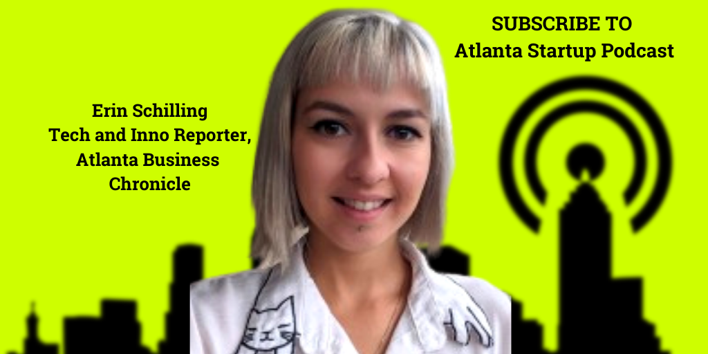 Ep. 73 – Meet Tech Reporter Erin Schilling and Learn How to Get Her To Cover Your Atlanta Startup
