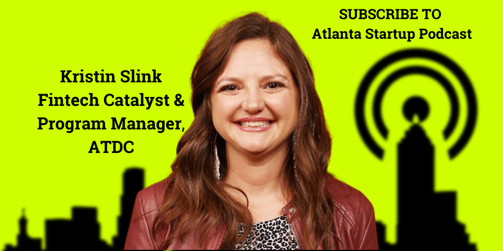Ep. 84 – Meet Kristin Slink Founder Turned Fintech Catalyst at ATDC